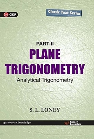 Plane Trigonometry Part - II: Analytical Trigonometry (2016)