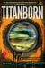 Titanborn (Titanborn Universe, #1)
