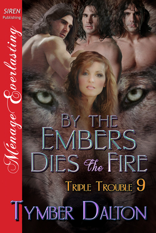 By the Embers Dies the Fire (Triple Trouble, #9)