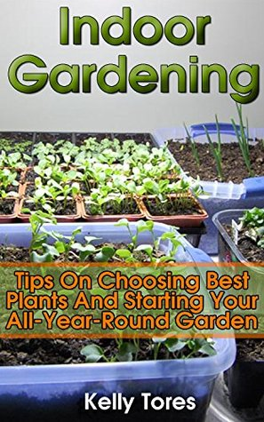 Indoor Gardening: Tips On Choosing Best Plants And Starting Your All-Year-Round Garden: