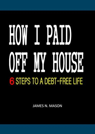 HOW I PAID OFF MY HOUSE: 6 STEPS TO A DEBT-FREE LIFE