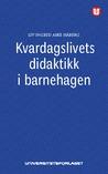 Kvardagslivets didaktikk i barnehagen by Liv Ingrid Aske Håberg