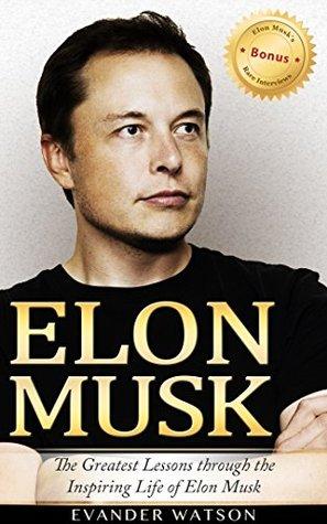 Elon Musk: The Greatest Lessons Through the Inspiring Life of Elon Musk