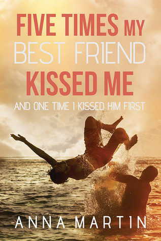 Five times my best friend kissed me by anna martin 29968489 fandeluxe Images
