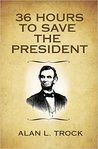36 Hours to Save the President
