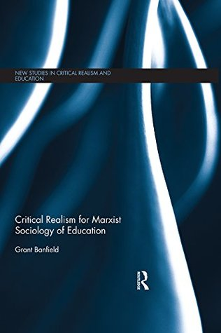 Critical Realism for Marxist Sociology of Education (New Studies in Critical Realism and Education