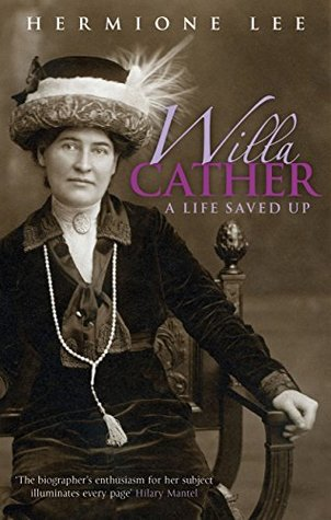 Willa Cather: A Life Saved Up (Virago classic non-fiction Book 242)