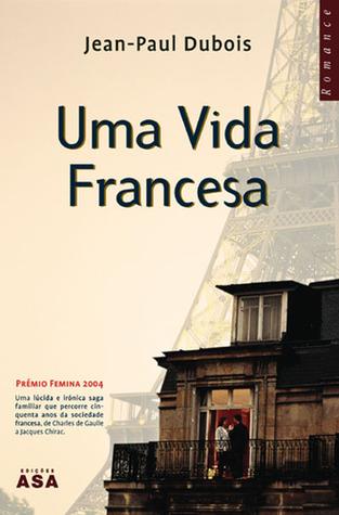 Uma vida francesa by Jean-Paul Dubois