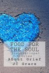 Food For The Soul- Inspirational Stories About Grief by J.C. Grace