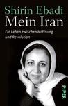 Mein Iran: Ein Leben zwischen Hoffnung und Revolution