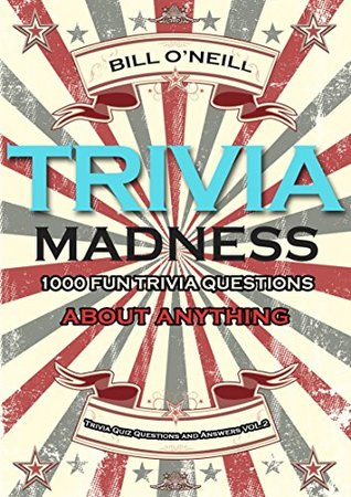 Trivia Madness Volume 2: 1000 Fun Trivia Questions About Anything