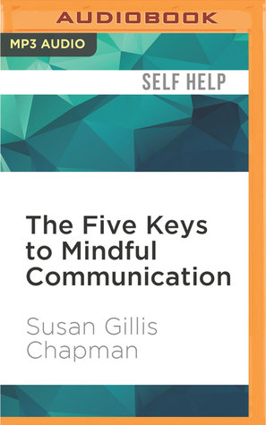 Ebook The Five Keys to Mindful Communication: Using Deep Listening and Mindful Speech to Strengthen Relationships, Heal Conflicts, and Accomplish Your Goals by Susan Gillis Chapman DOC!