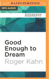 Good Enough to Dream by Roger Kahn