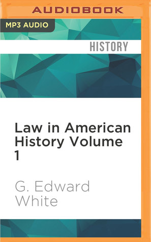 Law in American HistoryVolume 1: From the Colonial Years Through the Civil War
