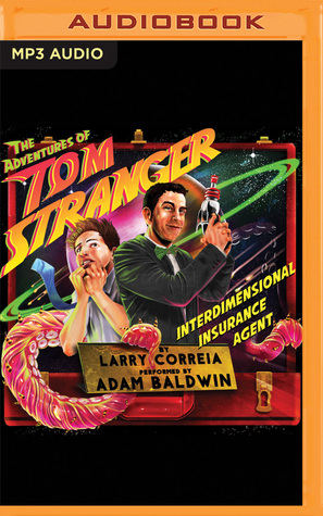 The Adventures of Tom Stranger, Interdimensional Insurance Agent by Larry Correia