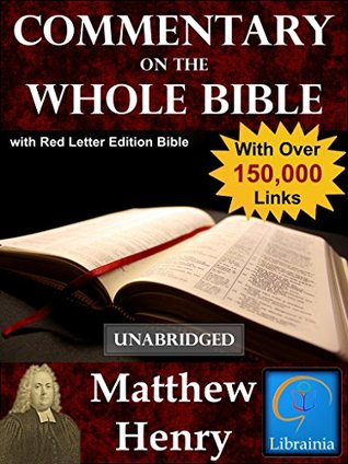 Matthew Henry's Commentary on the Whole Bible with Red Letter Edition Bible (Over 150,000 Links - Unabridged)