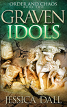 Graven Idols (Order and Chaos, #2)