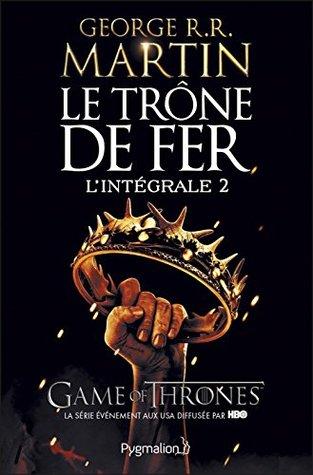 Le Trône de Fer - L'Intégrale 2 (Tomes 3 à 5): La Bataille des rois - L'Ombre maléfique - L'Invincible Forteresse (FANTASY)