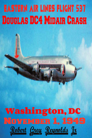 Eastern Air Lines Flight 537 Douglas DC4 Midair Collision Washington, DC November 1, 1949