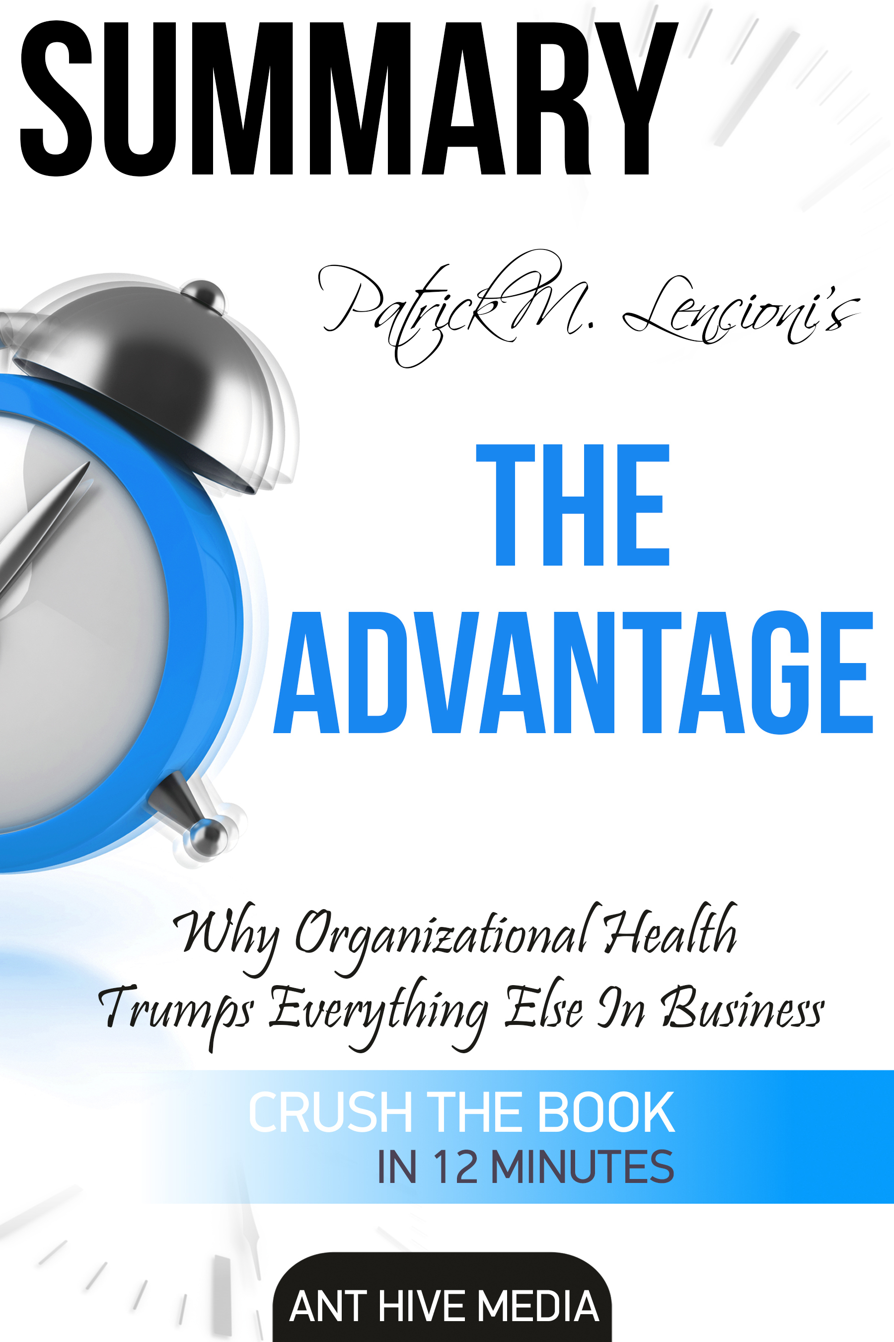 Patrick M. Lencioni's The Advantage Why Organizational Health Trumps Everything Else in Business Summary