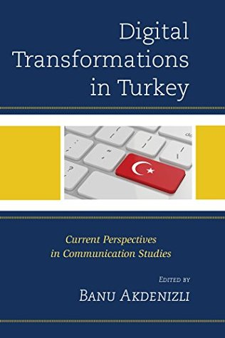 Digital Transformations in Turkey: Current Perspectives in Communication Studies