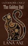The Golden Owl (Clockwork Calico Book 1)