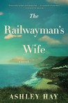 The Railwayman's Wife by Ashley Hay