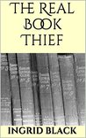The Real Book Thief by Ingrid Black