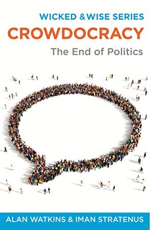 Crowdocracy: The End of Politics