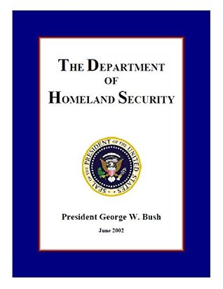 The Department of Homeland Security: President George W. Bush : June 2002