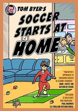 Tom Byer's Soccer Starts at Home [US]