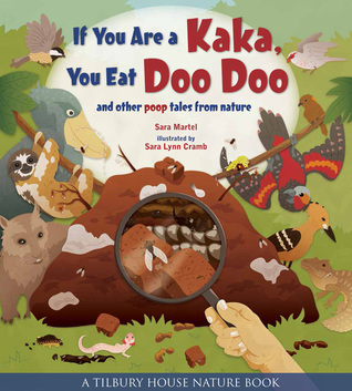 If You Are a Kaka, You Eat Doo Doo: And Other Poop Tales from Nature