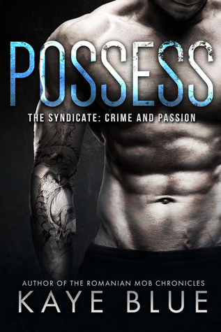Possess (The Syndicate Crime and Passion #1) by Kaye Blue