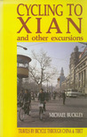Cycling to Xian & Other Excursions: Travels by Bicycle Through China & Tibet