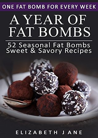 Ketogenic Diet: A Year of Keto Fat Bombs: 52 Seasonal Recipes Ketogenic Cookbook