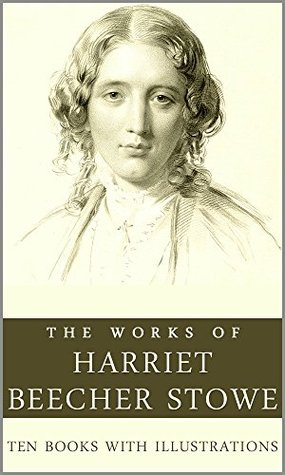 The Works of Harriet Beecher Stowe (Illustrated): Ten books with more then 70 illustrations