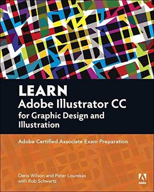 Learn Adobe Illustrator CC for Graphic Design and Illustration: Adobe Certified Associate Exam Preparation (Adobe Certified Associate