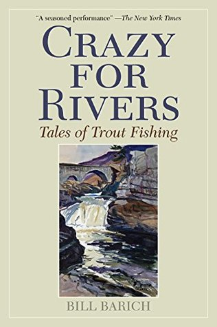 Crazy for Rivers: Tales of Trout Fishing