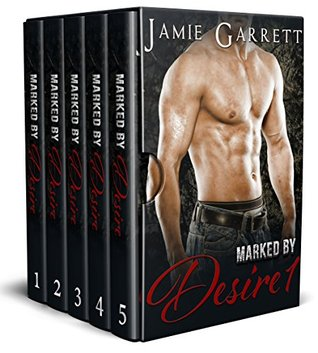 Marked By Desire - The Complete Series by Jamie Garrett