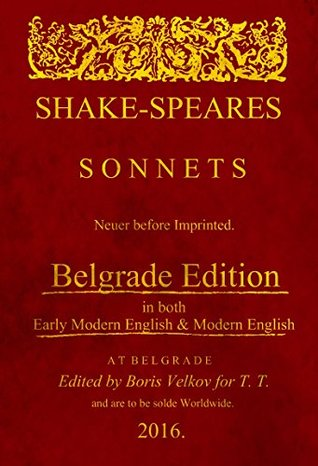 Shake-Speares Sonnets Never before Imprinted (Belgrade Edition): In both Early Modern English & Modern English