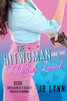 The Hitwoman and the Mother Load (Confessions of a Slightly Neurotic Hitwoman #13)