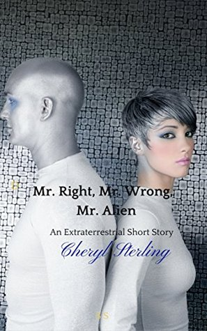 Mr. Right, Mr. Wrong, Mr. Alien: A science fiction short story romance