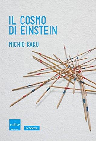 Il cosmo di einstein by Michio Kaku