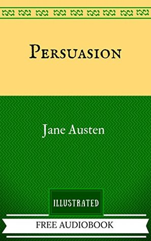 Persuasion: By Jane Austen - Illustrated And Unabridged