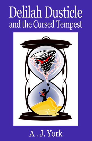 Delilah Dusticle and the Cursed Tempest by A.J. York