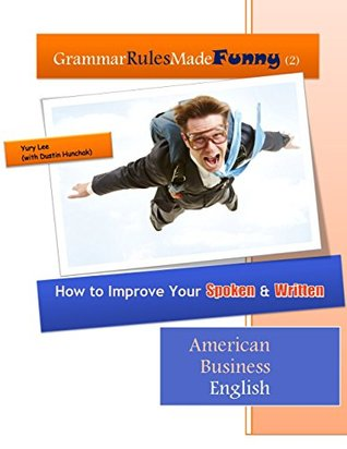 Grammar Rules Made Funny (2): How to Improve Your Spoken and Written American Business English