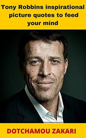 Tony Robbins Inspirational Picture Quotes To Feed Your Mind By