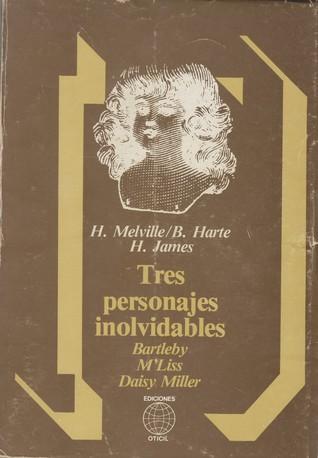 Tres personajes inolvidables. Bartleby, M'Liss, Daisy Miller