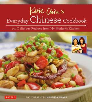 Katie Chin\'s Everyday Chinese Cookbook: 101 Delicious Recipes from ...