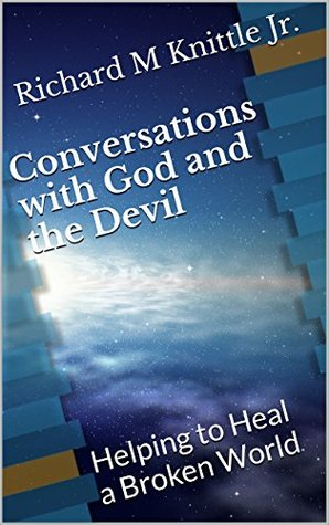 Conversations with God and the Devil: Helping to heal a Broken World